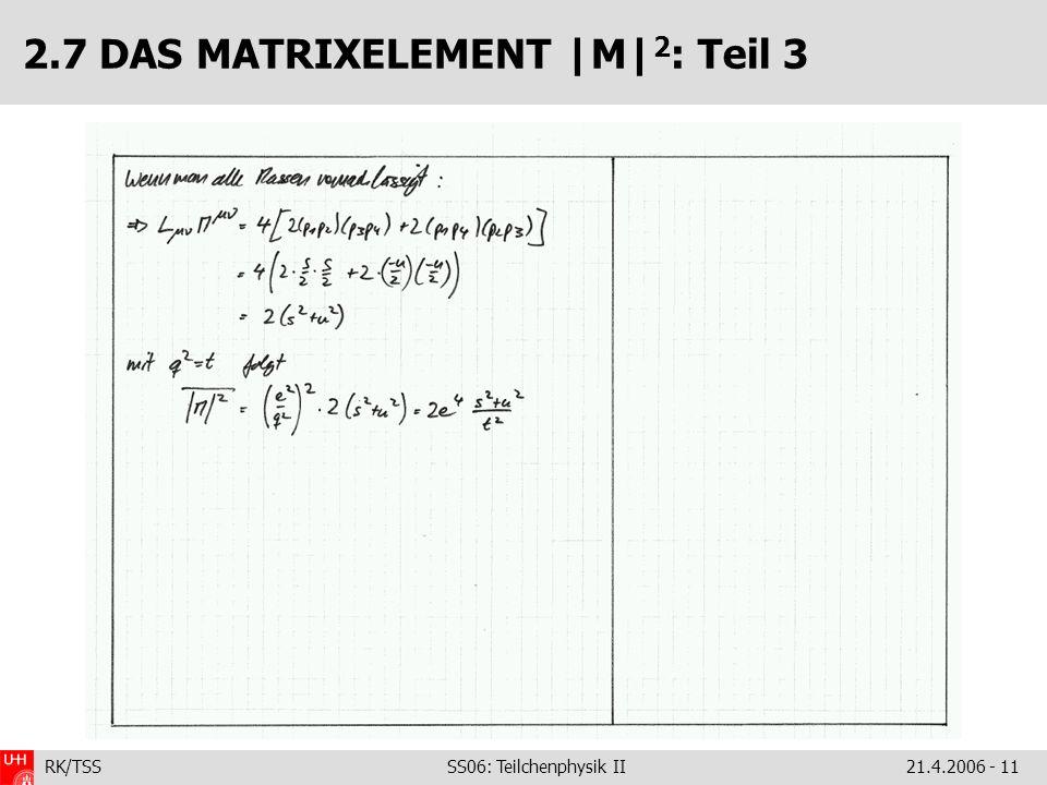 RK/TSS SS06: Teilchenphysik II21.4.2006 - 11 2.7 DAS MATRIXELEMENT |M| 2 : Teil 3