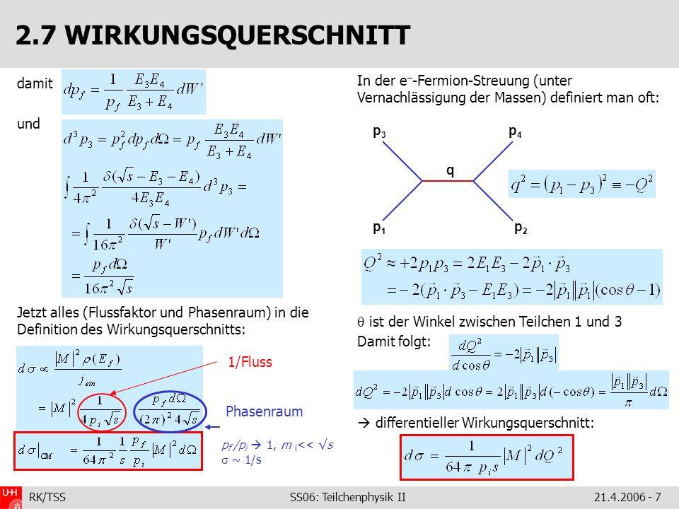 RK/TSS SS06: Teilchenphysik II21.4.2006 - 8 Wir hatten: Die gesamte Rechnung umfasst zwei volle Seiten; hier nur die wesentlichen Schritte und Probleme.
