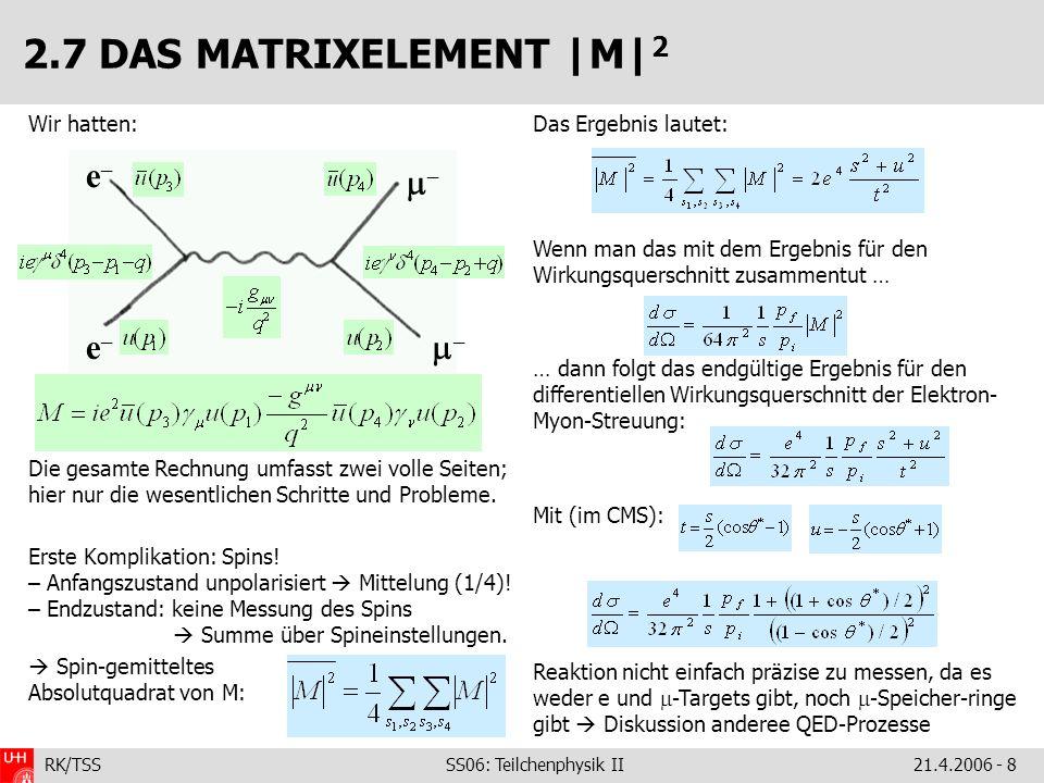 RK/TSS SS06: Teilchenphysik II21.4.2006 - 8 Wir hatten: Die gesamte Rechnung umfasst zwei volle Seiten; hier nur die wesentlichen Schritte und Problem