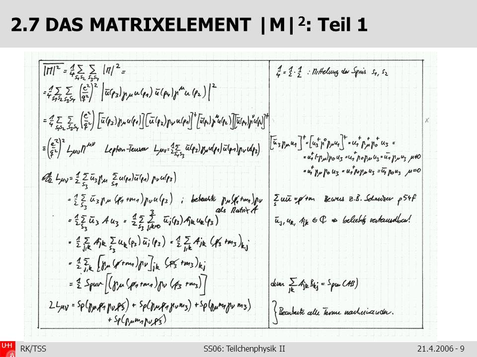 RK/TSS SS06: Teilchenphysik II21.4.2006 - 9 2.7 DAS MATRIXELEMENT |M| 2 : Teil 1