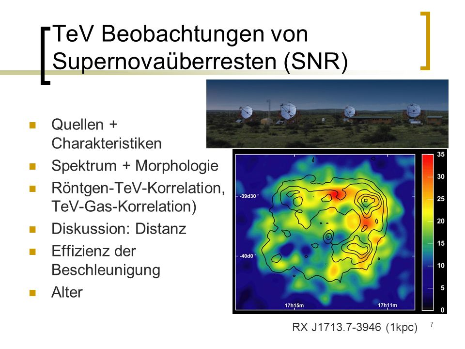 7 TeV Beobachtungen von Supernovaüberresten (SNR) Quellen + Charakteristiken Spektrum + Morphologie Röntgen-TeV-Korrelation, TeV-Gas-Korrelation) Disk