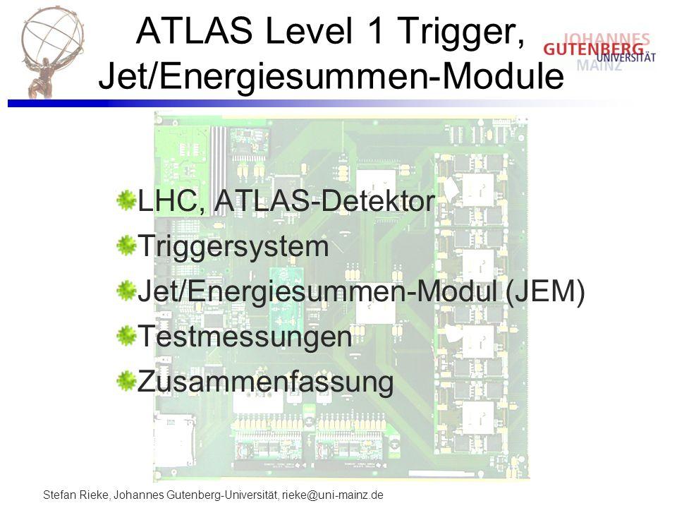 Stefan Rieke, Johannes Gutenberg-Universität, rieke@uni-mainz.de ATLAS Level 1 Trigger, Jet/Energiesummen-Module LHC, ATLAS-Detektor Triggersystem Jet