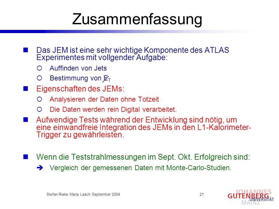 Stefan Rieke Maria Laach September 200421 Zusammenfassung Das JEM ist eine sehr wichtige Komponente des ATLAS Experimentes mit vollgender Aufgabe: Auf