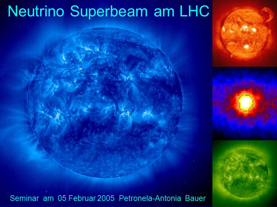 Neutrino Superbeam am LHC Seminar am 05 Februar 2005 Petronela-Antonia Bauer