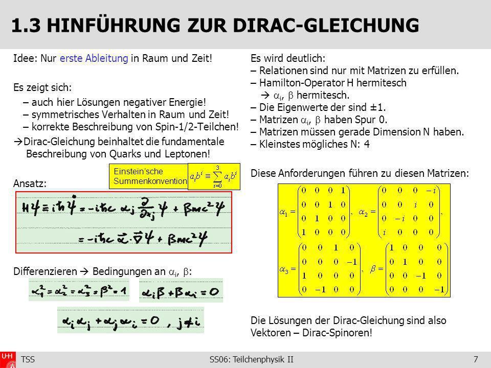 TSS SS06: Teilchenphysik II7 Idee: Nur erste Ableitung in Raum und Zeit.