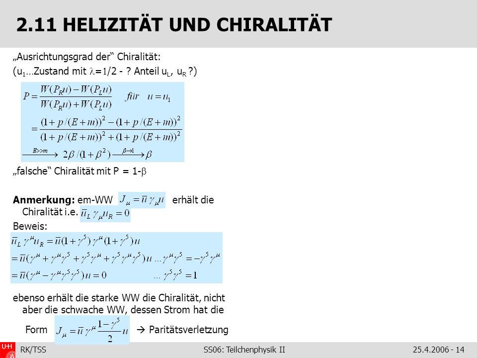 RK/TSS SS06: Teilchenphysik II25.4.2006 - 14 2.11 HELIZITÄT UND CHIRALITÄT Ausrichtungsgrad der Chiralität: (u 1 …Zustand mit = /2 - ? Anteil u L, u R