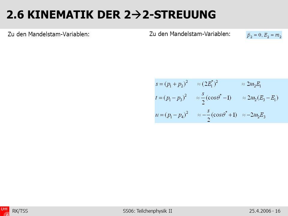RK/TSS SS06: Teilchenphysik II25.4.2006 - 16 2.6 KINEMATIK DER 2 2-STREUUNG Zu den Mandelstam-Variablen: