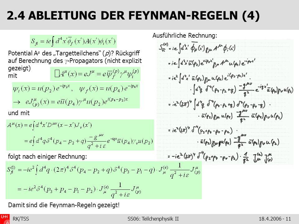 RK/TSS SS06: Teilchenphysik II18.4.2006 - 11 2.4 ABLEITUNG DER FEYNMAN-REGELN (4) Potential A des Targetteilchens (p)? Rückgriff auf Berechnung des -P