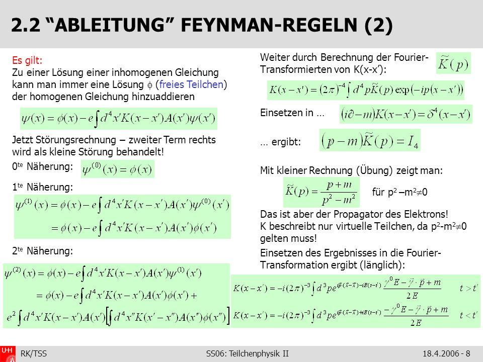 RK/TSS SS06: Teilchenphysik II18.4.2006 - 8 2.2 ABLEITUNG FEYNMAN-REGELN (2) Es gilt: Zu einer Lösung einer inhomogenen Gleichung kann man immer eine