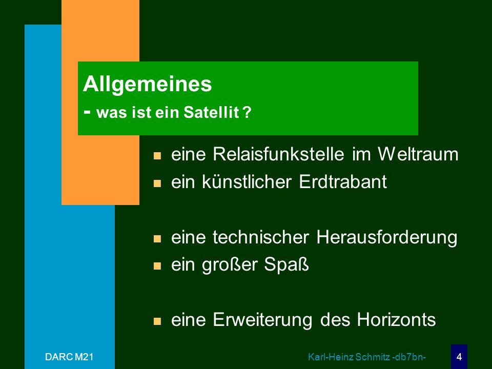 DARC M21 Karl-Heinz Schmitz -db7bn- 4 Allgemeines - was ist ein Satellit .