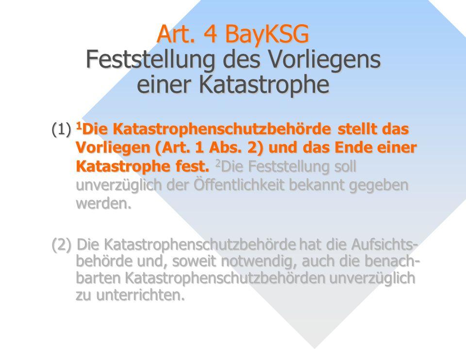 Art. 4 BayKSG Feststellung des Vorliegens einer Katastrophe (1) 1 Die Katastrophenschutzbehörde stellt das Vorliegen (Art. 1 Abs. 2) und das Ende eine