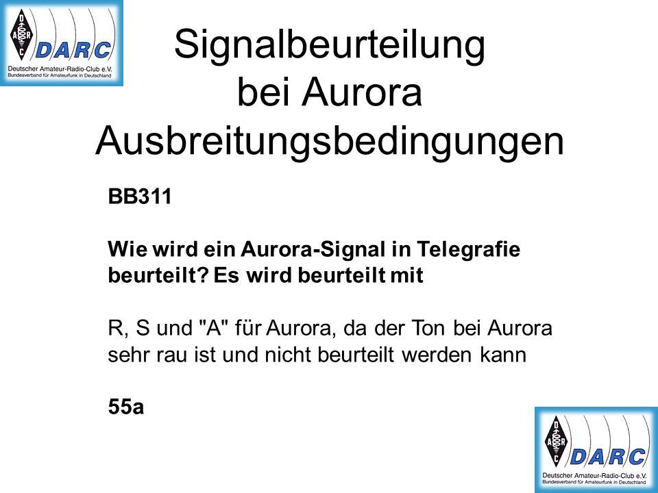 Signalbeurteilung bei Aurora Ausbreitungsbedingungen BB311 Wie wird ein Aurora-Signal in Telegrafie beurteilt? Es wird beurteilt mit R, S und