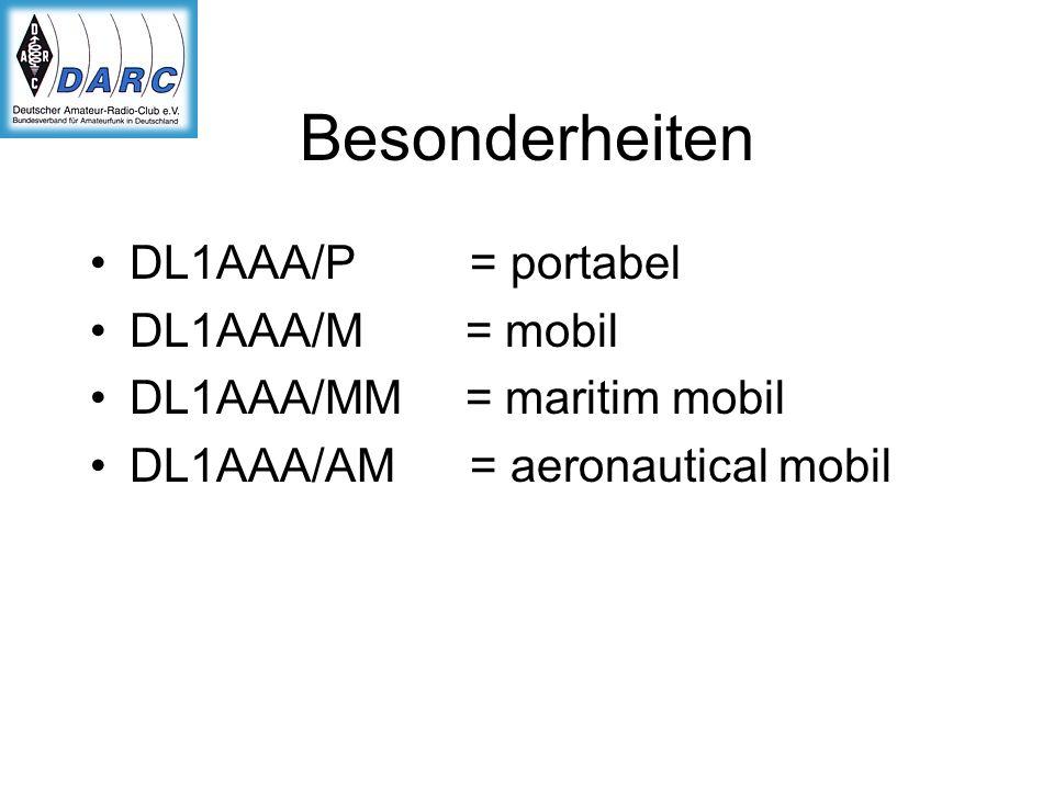Besonderheiten DL1AAA/P = portabel DL1AAA/M = mobil DL1AAA/MM = maritim mobil DL1AAA/AM = aeronautical mobil