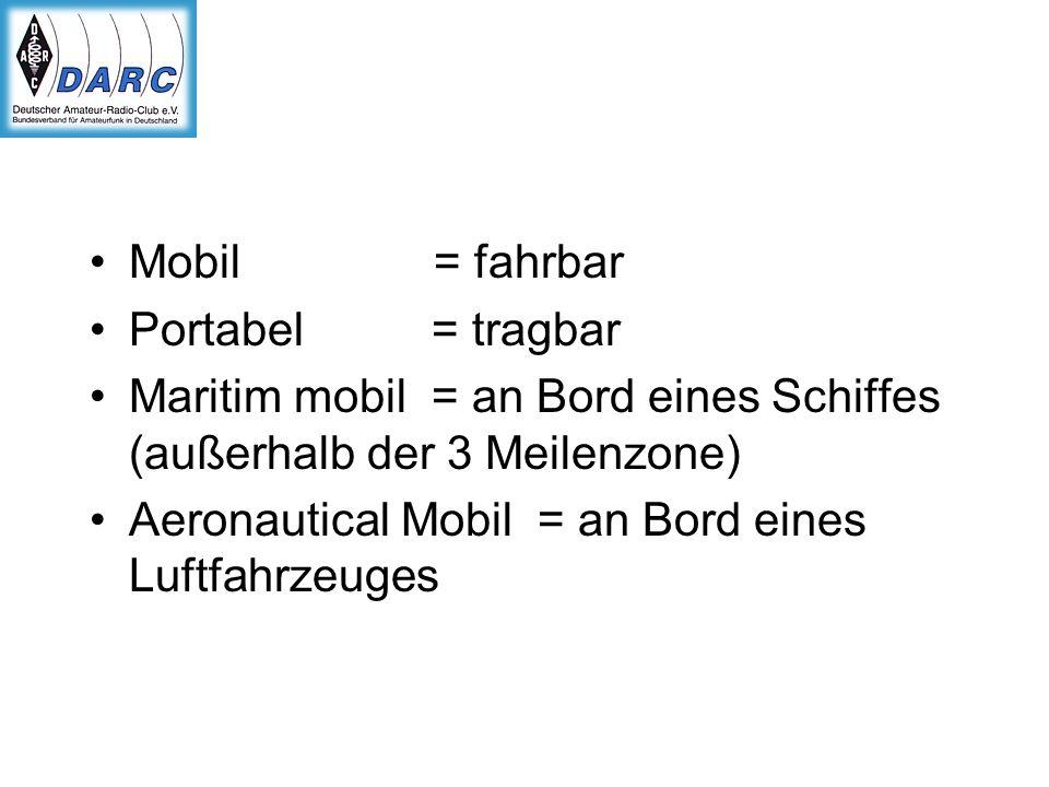 Mobil = fahrbar Portabel = tragbar Maritim mobil = an Bord eines Schiffes (außerhalb der 3 Meilenzone) Aeronautical Mobil = an Bord eines Luftfahrzeug