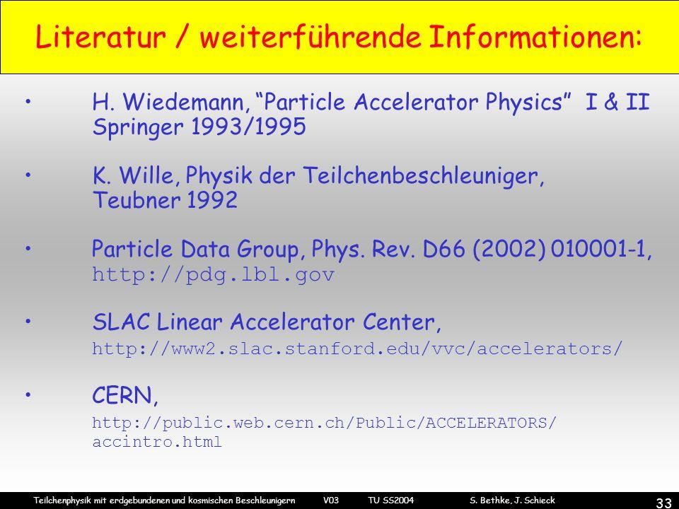 Teilchenphysik mit erdgebundenen und kosmischen Beschleunigern V03 TU SS2004 S. Bethke, J. Schieck 33 H. Wiedemann, Particle Accelerator Physics I & I