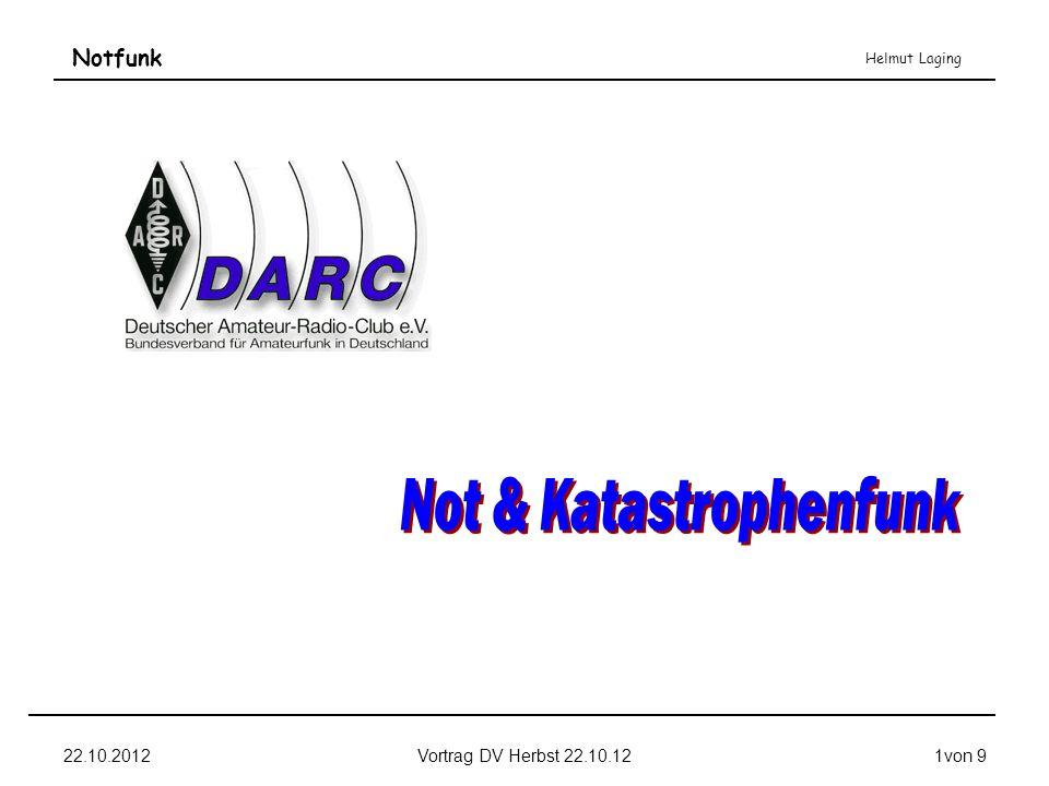 Notfunk Helmut Laging 22.10.2012Vortrag DV Herbst 22.10.122von 9 Vorstellung Stellv.