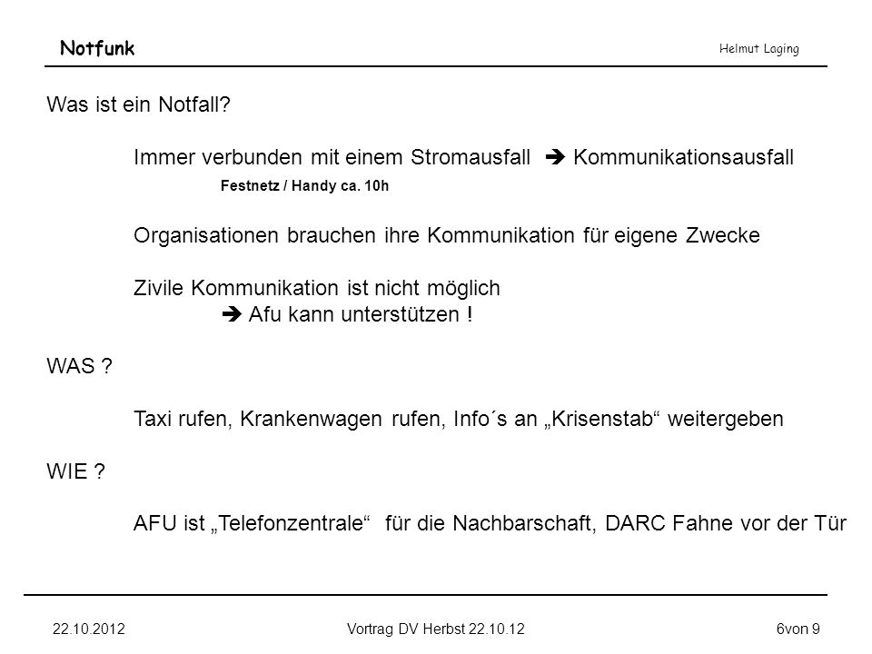 Notfunk Helmut Laging 22.10.2012Vortrag DV Herbst 22.10.126von 9 Was ist ein Notfall? Immer verbunden mit einem Stromausfall Kommunikationsausfall Fes