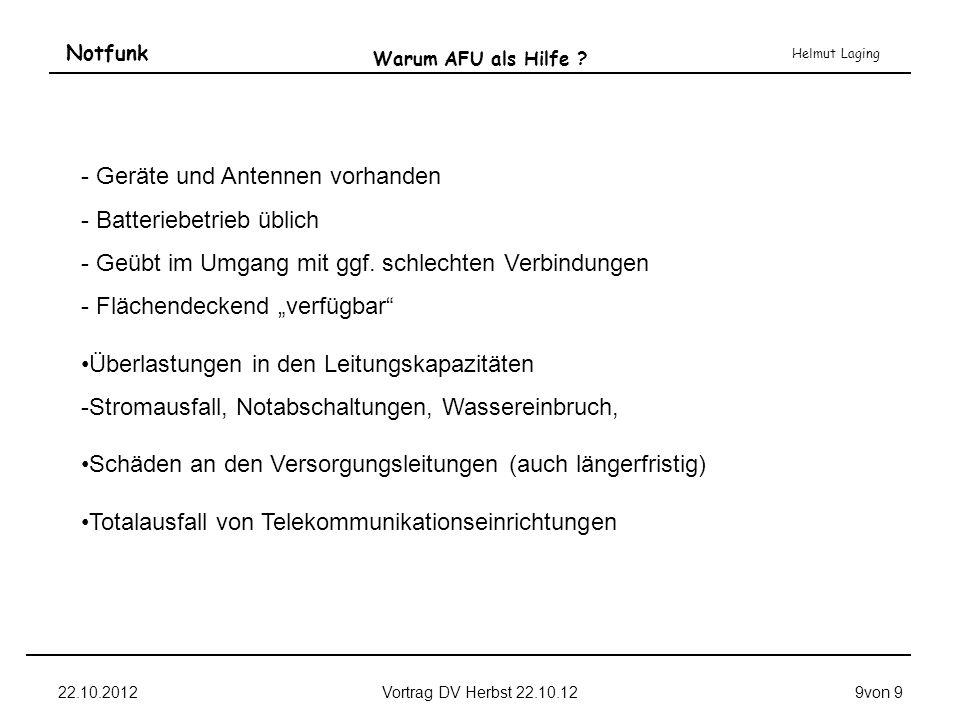 Notfunk Helmut Laging 22.10.2012Vortrag DV Herbst 22.10.129von 9 Warum AFU als Hilfe ? - Geräte und Antennen vorhanden - Batteriebetrieb üblich - Geüb