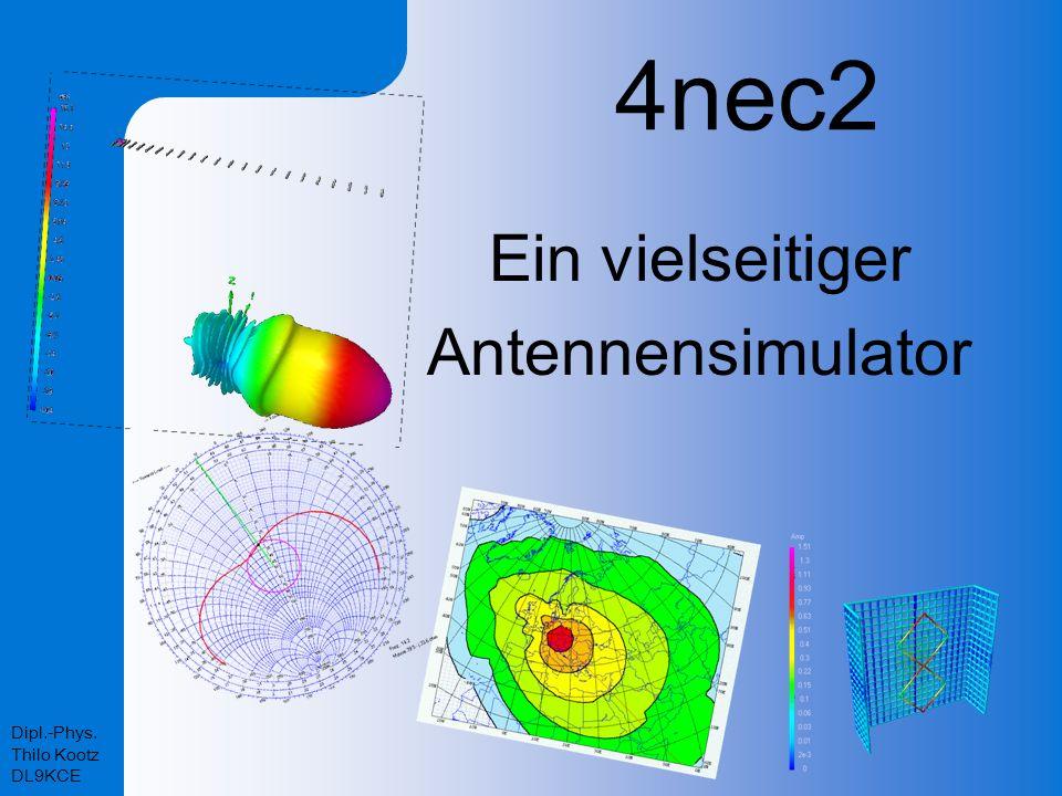 Dipl.-Phys. Thilo Kootz DL9KCE 4nec2 Ein vielseitiger Antennensimulator