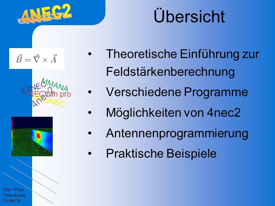 Dipl.-Phys. Thilo Kootz DL9KCE Übersicht Theoretische Einführung zur Feldstärkenberechnung Verschiedene Programme Möglichkeiten von 4nec2 Antennenprog
