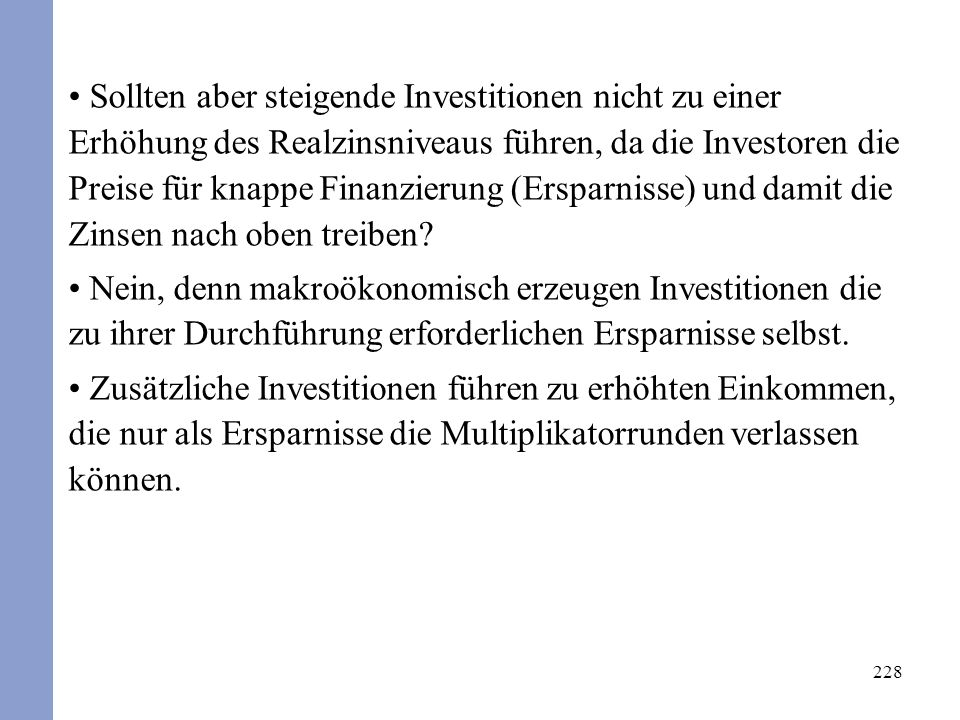 228 Sollten aber steigende Investitionen nicht zu einer Erhöhung des Realzinsniveaus führen, da die Investoren die Preise für knappe Finanzierung (Ers