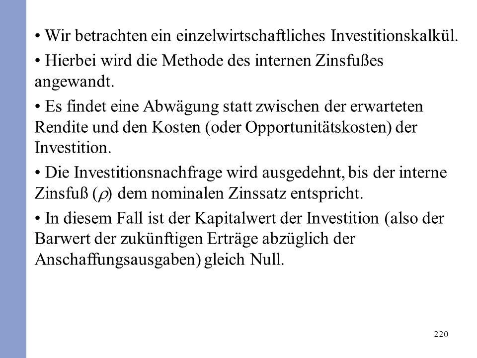 220 Wir betrachten ein einzelwirtschaftliches Investitionskalkül. Hierbei wird die Methode des internen Zinsfußes angewandt. Es findet eine Abwägung s