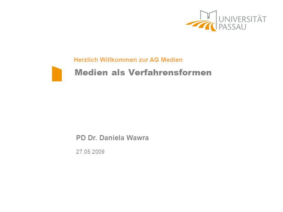 Medien als Verfahrensformen PD Dr. Daniela Wawra 27.05.2009 Herzlich Willkommen zur AG Medien
