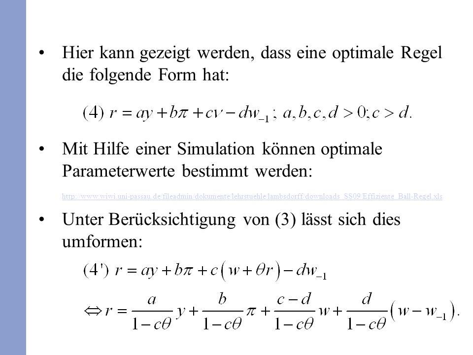 Mit Hilfe einer Simulation können optimale Parameterwerte bestimmt werden: http://www.wiwi.uni-passau.de/fileadmin/dokumente/lehrstuehle/lambsdorff/downloads_SS09/Effiziente_Ball-Regel.xls http://www.wiwi.uni-passau.de/fileadmin/dokumente/lehrstuehle/lambsdorff/downloads_SS09/Effiziente_Ball-Regel.xls Unter Berücksichtigung von (3) lässt sich dies umformen: Hier kann gezeigt werden, dass eine optimale Regel die folgende Form hat: