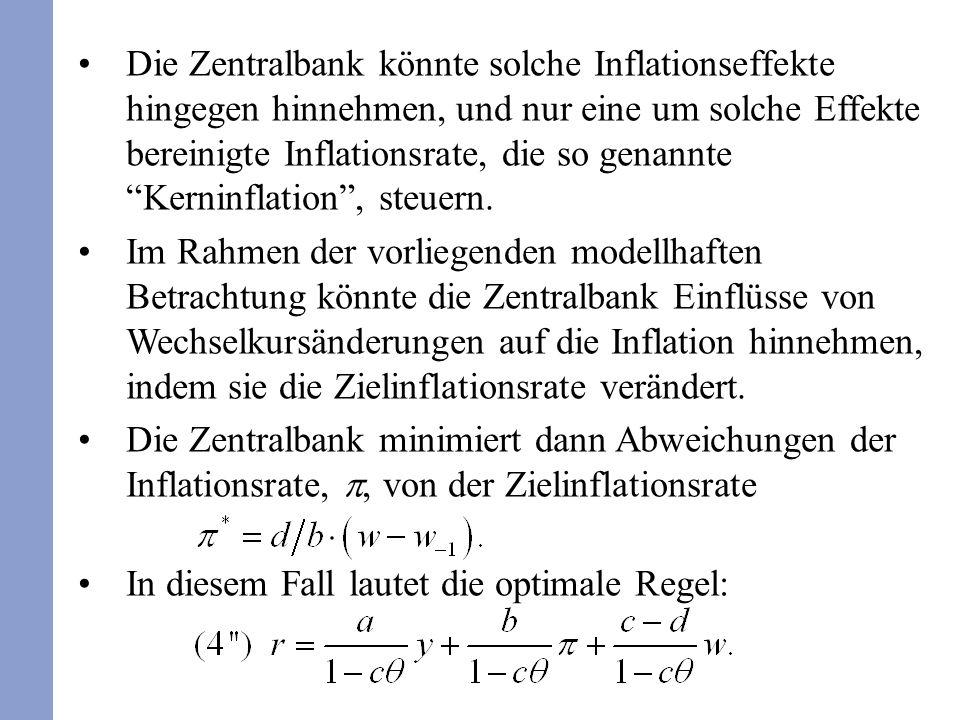 Die Zentralbank könnte solche Inflationseffekte hingegen hinnehmen, und nur eine um solche Effekte bereinigte Inflationsrate, die so genannte Kerninflation, steuern.