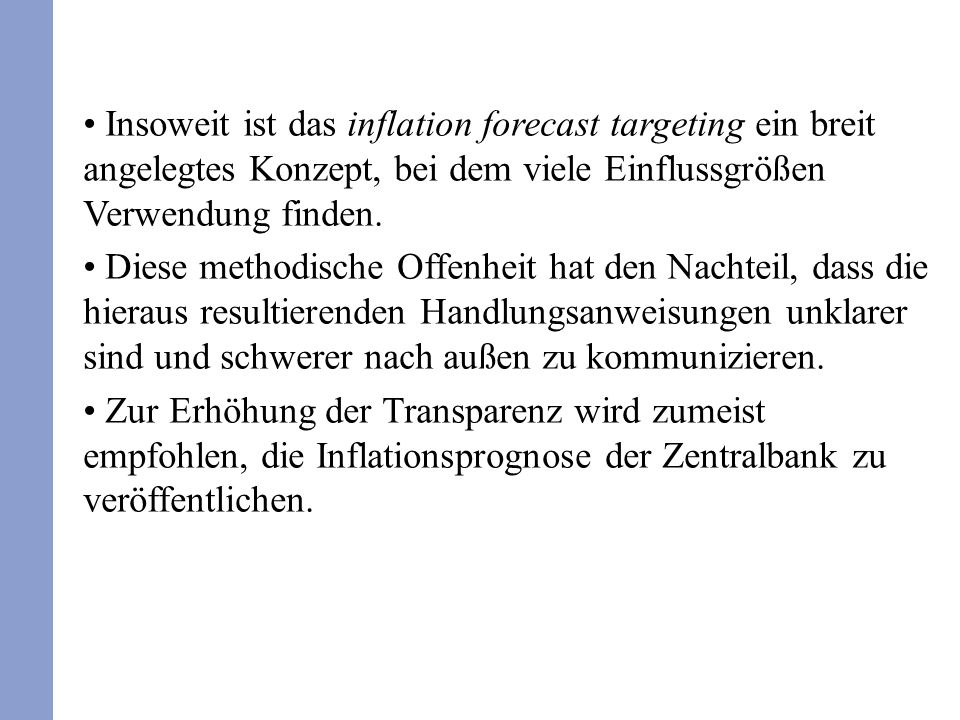 Insoweit ist das inflation forecast targeting ein breit angelegtes Konzept, bei dem viele Einflussgrößen Verwendung finden. Diese methodische Offenhei