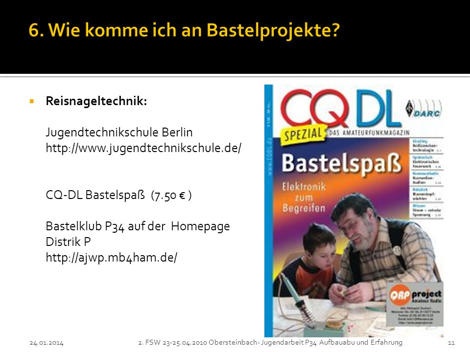 Reisnageltechnik: Jugendtechnikschule Berlin http://www.jugendtechnikschule.de/ CQ-DL Bastelspaß (7.50 ) Bastelklub P34 auf der Homepage Distrik P htt