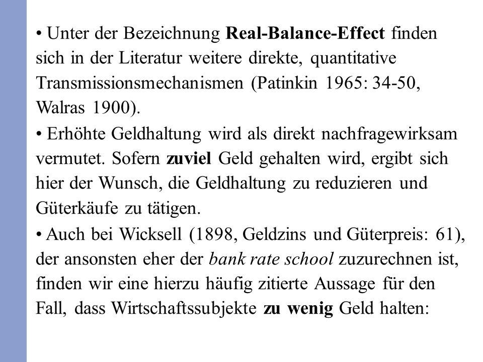 Unter der Bezeichnung Real-Balance-Effect finden sich in der Literatur weitere direkte, quantitative Transmissionsmechanismen (Patinkin 1965: 34-50, W