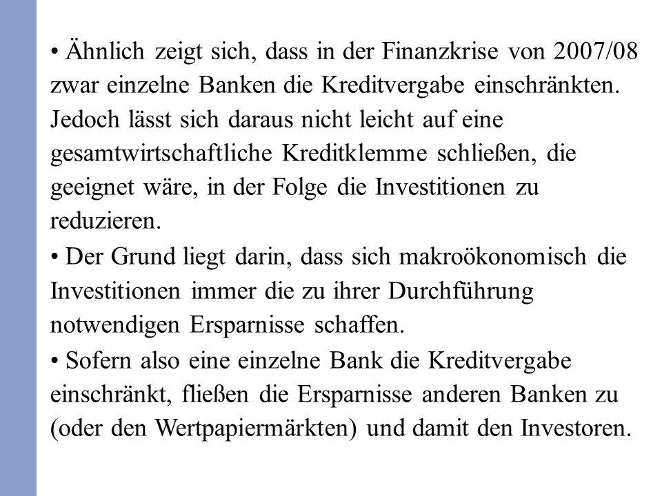 Ähnlich zeigt sich, dass in der Finanzkrise von 2007/08 zwar einzelne Banken die Kreditvergabe einschränkten. Jedoch lässt sich daraus nicht leicht au