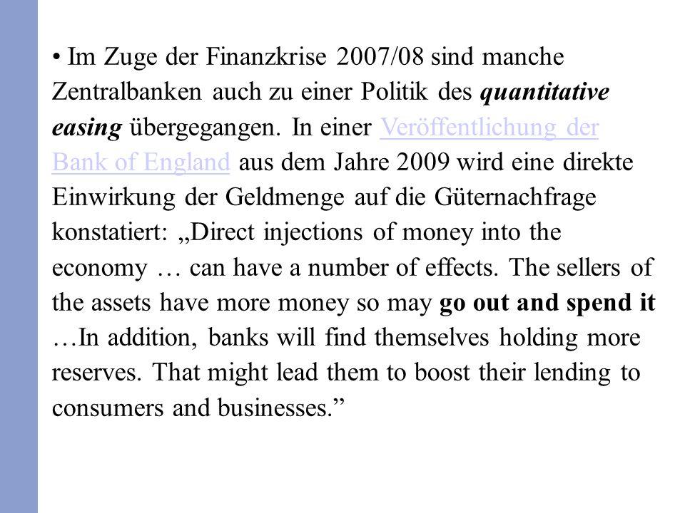 Im Zuge der Finanzkrise 2007/08 sind manche Zentralbanken auch zu einer Politik des quantitative easing übergegangen. In einer Veröffentlichung der Ba