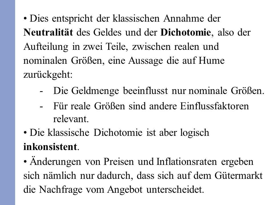 Dies entspricht der klassischen Annahme der Neutralität des Geldes und der Dichotomie, also der Aufteilung in zwei Teile, zwischen realen und nominale
