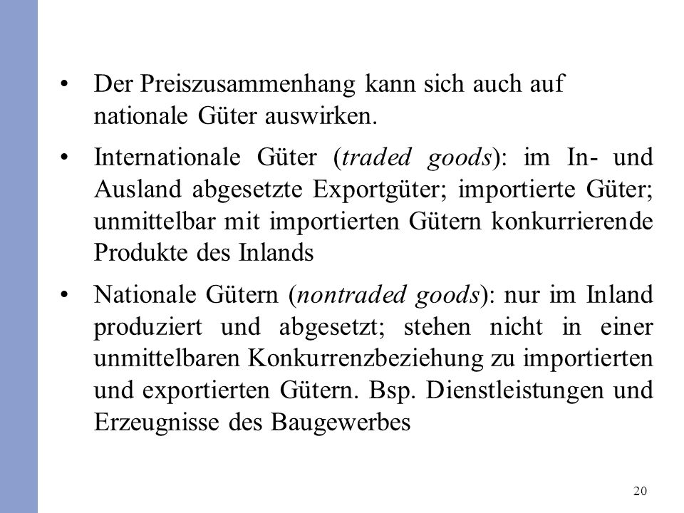 20 Der Preiszusammenhang kann sich auch auf nationale Güter auswirken. Internationale Güter (traded goods): im In- und Ausland abgesetzte Exportgüter;