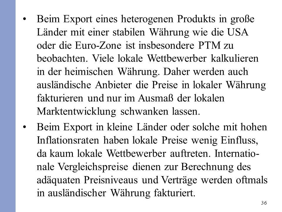 36 Beim Export eines heterogenen Produkts in große Länder mit einer stabilen Währung wie die USA oder die Euro-Zone ist insbesondere PTM zu beobachten