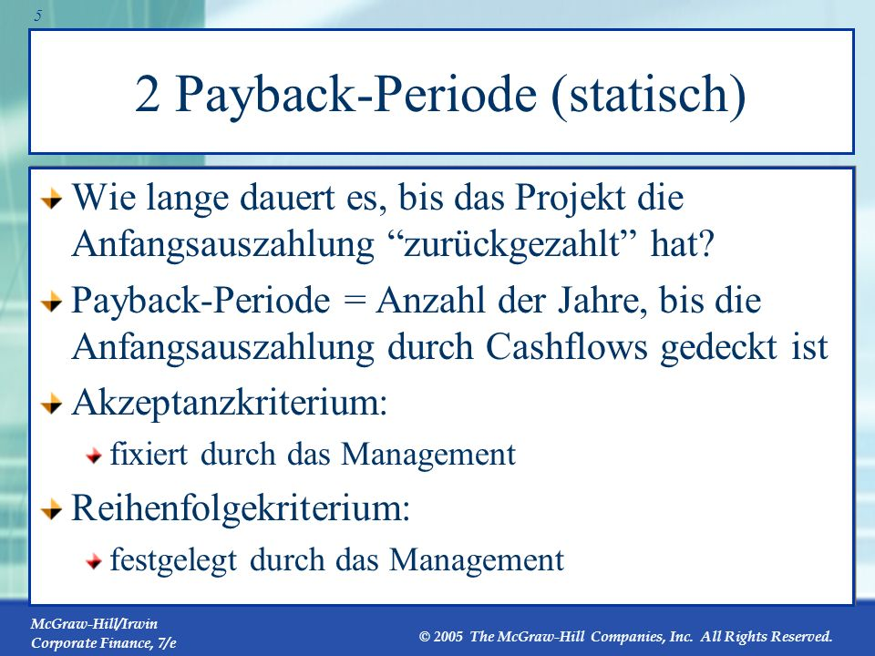 McGraw-Hill/Irwin Corporate Finance, 7/e © 2005 The McGraw-Hill Companies, Inc. All Rights Reserved. 4 Gute Eigenschaften der NPV-Regel 1. Basiert auf