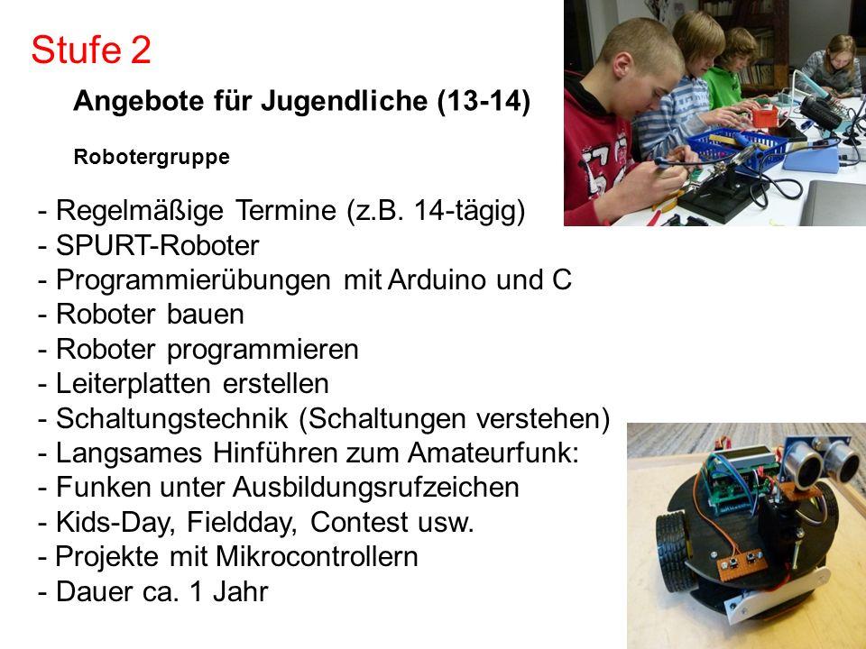 Angebote für Jugendliche (13-14) Robotergruppe - Regelmäßige Termine (z.B. 14-tägig) - SPURT-Roboter - Programmierübungen mit Arduino und C - Roboter
