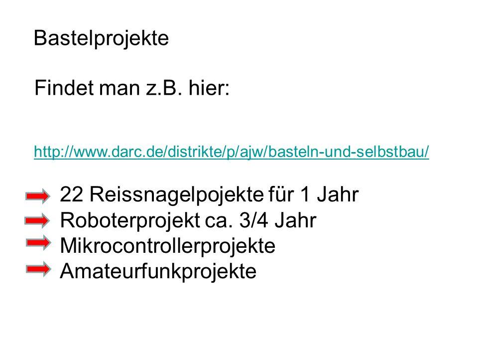 http://www.darc.de/distrikte/p/ajw/basteln-und-selbstbau/ Bastelprojekte Findet man z.B. hier: 22 Reissnagelpojekte für 1 Jahr Roboterprojekt ca. 3/4