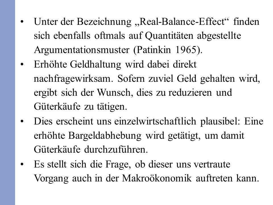 Unter der Bezeichnung Real-Balance-Effect finden sich ebenfalls oftmals auf Quantitäten abgestellte Argumentationsmuster (Patinkin 1965). Erhöhte Geld