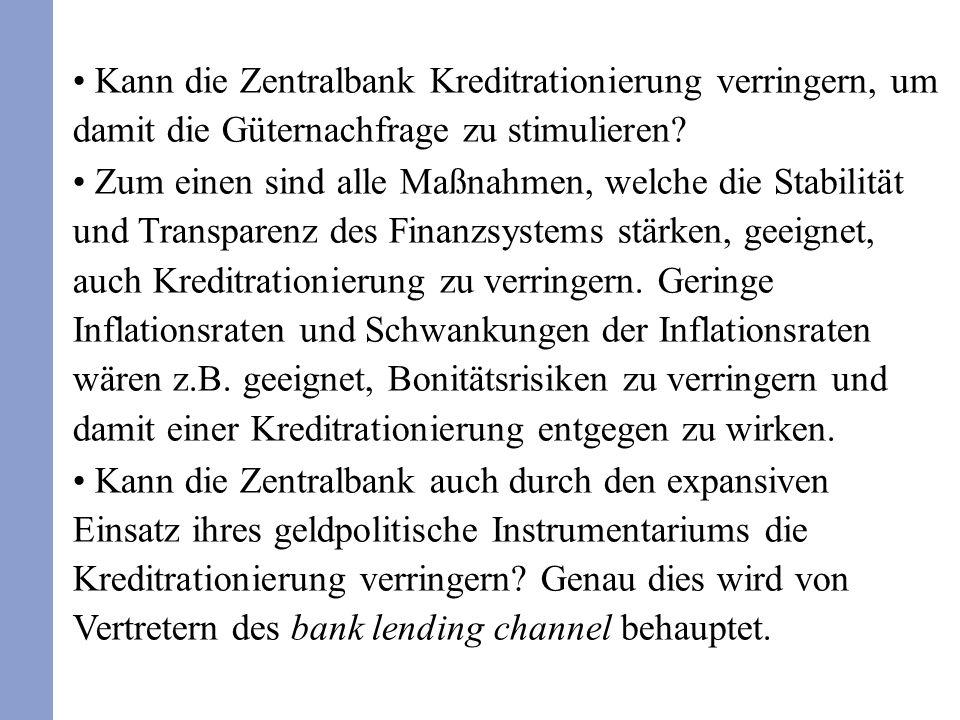 Kann die Zentralbank Kreditrationierung verringern, um damit die Güternachfrage zu stimulieren? Zum einen sind alle Maßnahmen, welche die Stabilität u