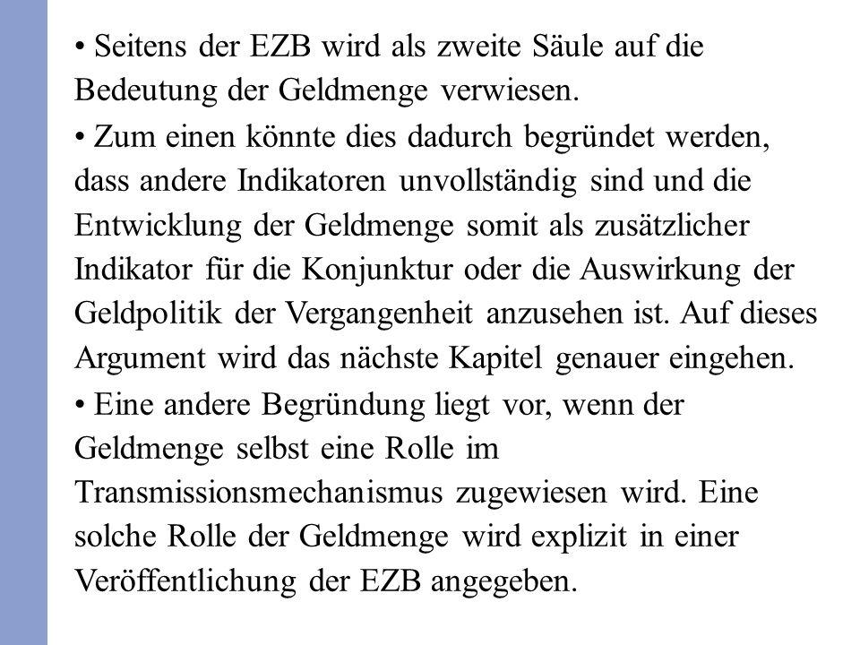 Seitens der EZB wird als zweite Säule auf die Bedeutung der Geldmenge verwiesen. Zum einen könnte dies dadurch begründet werden, dass andere Indikator