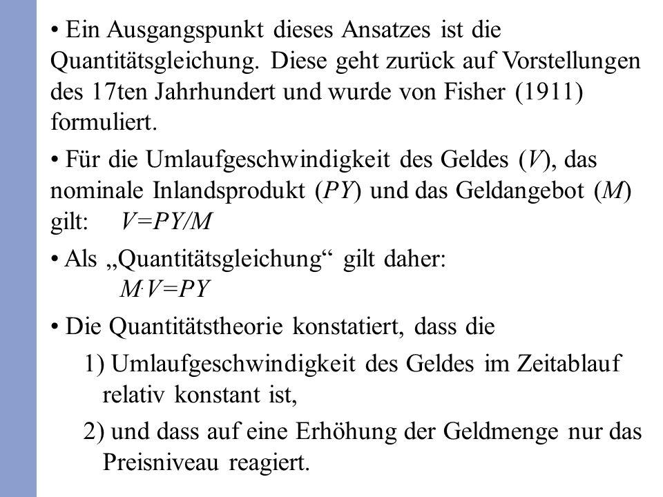 Ein Ausgangspunkt dieses Ansatzes ist die Quantitätsgleichung. Diese geht zurück auf Vorstellungen des 17ten Jahrhundert und wurde von Fisher (1911) f