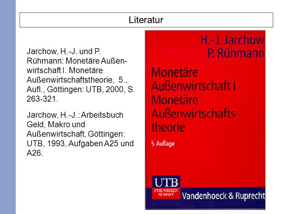 2 Literatur Jarchow, H.-J. und P. Rühmann: Monetäre Außen- wirtschaft I. Monetäre Außenwirtschaftstheorie, 5., Aufl., Göttingen: UTB, 2000, S. 263-321