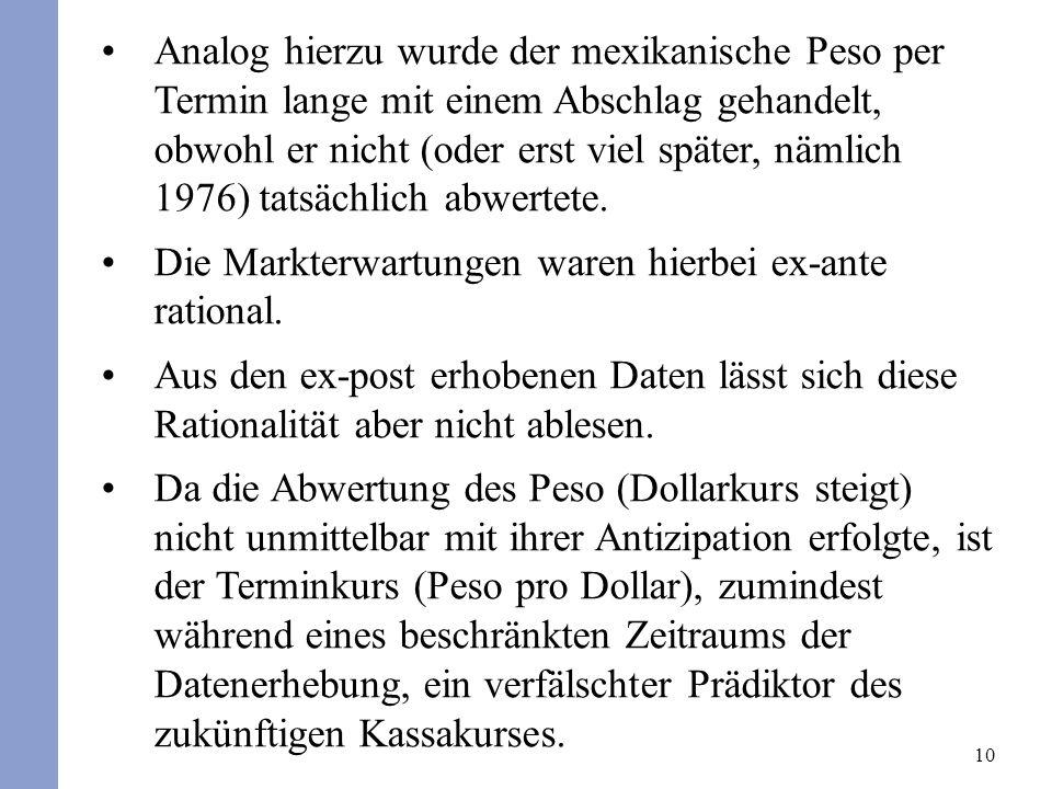 10 Analog hierzu wurde der mexikanische Peso per Termin lange mit einem Abschlag gehandelt, obwohl er nicht (oder erst viel später, nämlich 1976) tatsächlich abwertete.