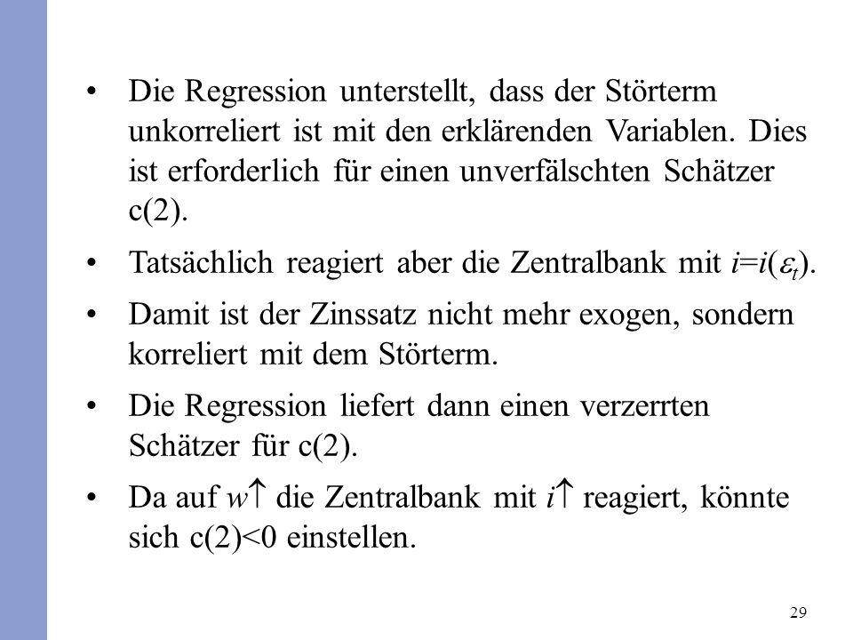 29 Die Regression unterstellt, dass der Störterm unkorreliert ist mit den erklärenden Variablen.