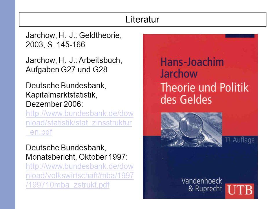 3 Literatur Jarchow, H.-J.: Geldtheorie, 2003, S. 145-166 Jarchow, H.-J.: Arbeitsbuch, Aufgaben G27 und G28 Deutsche Bundesbank, Kapitalmarktstatistik