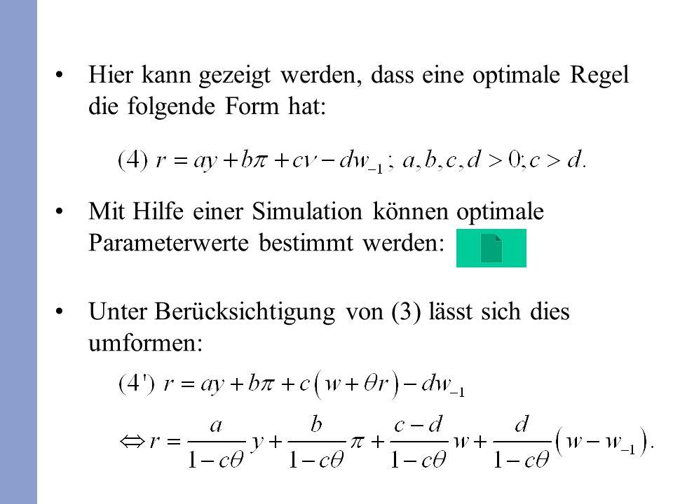 Mit Hilfe einer Simulation können optimale Parameterwerte bestimmt werden: Unter Berücksichtigung von (3) lässt sich dies umformen: Hier kann gezeigt werden, dass eine optimale Regel die folgende Form hat: