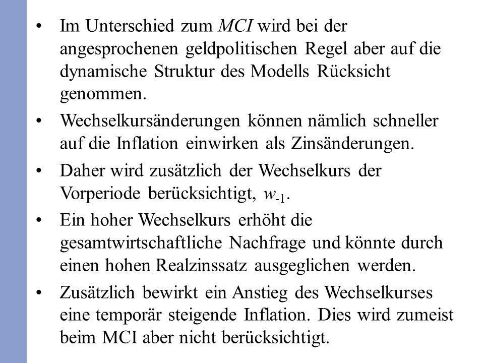 Im Unterschied zum MCI wird bei der angesprochenen geldpolitischen Regel aber auf die dynamische Struktur des Modells Rücksicht genommen. Wechselkursä